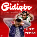 [Music] 6tem Ft Yemex – Gidigbo (Prod By Profession Beat)