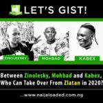 Let's Gist! Between Zinolesky, Mohbad and Kabex, Who I Can Take Over From Zlatan in 2020?