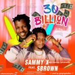 [Music] Sammy X Ft S Brown – 30 Billion