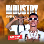 [Music] Easy Dot Ft T King – Industry (Prod By Super D)