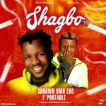 [Music] S Brown Ft. Portable – Shagbo