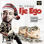[Music] MC Galaxy – Ije Ego
