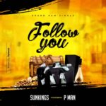 [Music] Sunkings Ft P Man – Follow You