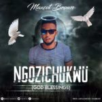 Maxcot Brown – Ngozichukwu (God Blessings)