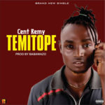 Cent Remy ~ Temitope ( Prod By Babawazo)