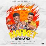 KingEzzy Ft Sir Nupex – Market