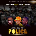 Dj Damex Ft Fela2 X Dtop – Sound Of Police