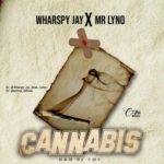Wharspy Jay Ft Mr Lyno – Cannabis (M&M By CMS)