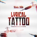 [Music] Shatta Wale – Lyrical Tattoo