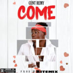 DOWNLOAD MP3: Cent Remy – Come