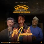 FAST DOWNLOAD: Easy Dot Ft Lokocina X Ifearaye – Monalisa
