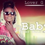 FAST DOWNLOAD: Lover G – Baby Your Waist