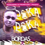 MUSIC: Bordas Ft Trypa X Super D – Poka Poka