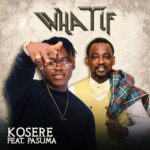 FAST DOWNLOAD: Kosere Ft. Pasuma – What If