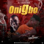 FAST DOWNLOAD: DJ Ozzytee Ft Yung Effissy – Onigbo