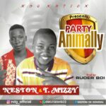 FAST DOWNLOAD: Neston Ft T Mizzy – Party Animally (Prod By RuderBoi)