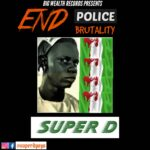 DOWNLOAD HERE: Super D – End Police Brutality