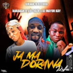 Barakah ft Iju Tiger x Dj Mayor Kay – Ja Ma Dorawa