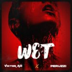 Victor AD – Wet ft. Peruzzi