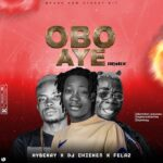 Hybekay Ft. DJ Chicken x Fela2 – Obo Aye Remix