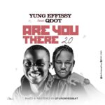 Yung Effissy Ft Q Dot – Are You There 2.0