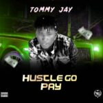 Tommy Jay – Huslte Go Pay