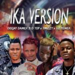 DJ Damex Ft D Top x T Mizzy x Li2 Yemex – Ika Version