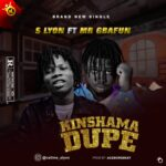 S lyon Ft Mr Gbafun – Kinshama Dupe