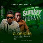 Glorious Omo Mummy – Sunday Igboho