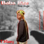 T Mizzy – Baba Ifaa Free Jingle Part 1