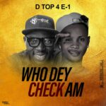D Top 4 E-1 – Who Dey Check Am