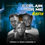 Portable Ft DJ Tansho X Musicmobiltv – Explain For Me Refix