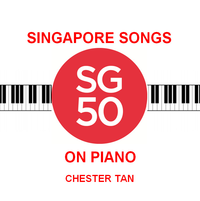 SG50 Singapore Songs on Piano Chester Tan
