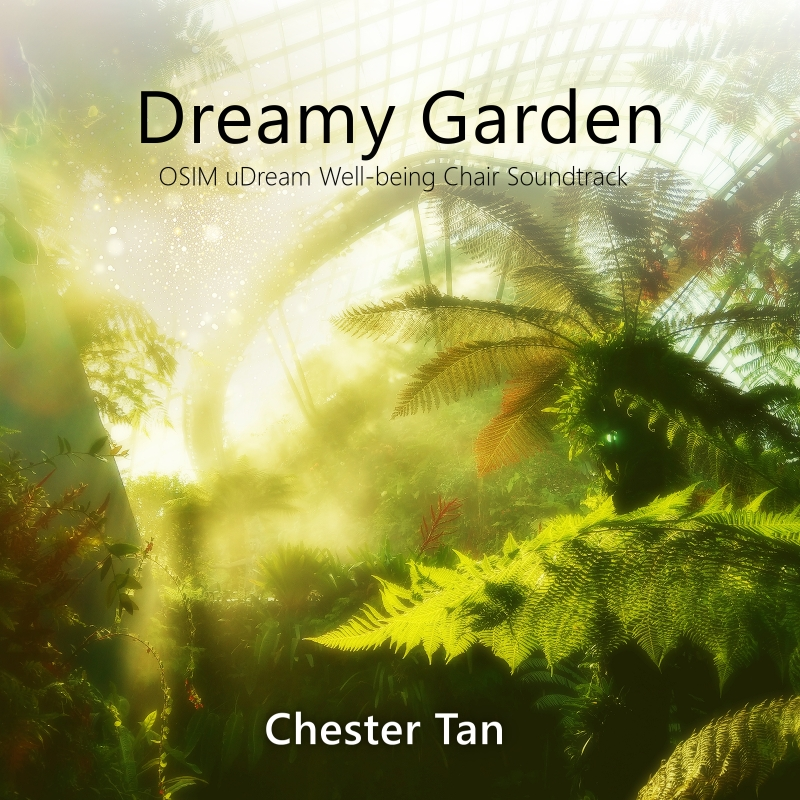 Dreamy Garden, OSIM uDream Well-being chair single soundtrack by Chester Tan