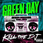 "Green Day announce ""Kill the DJ""  will be 2nd single off Uno!"