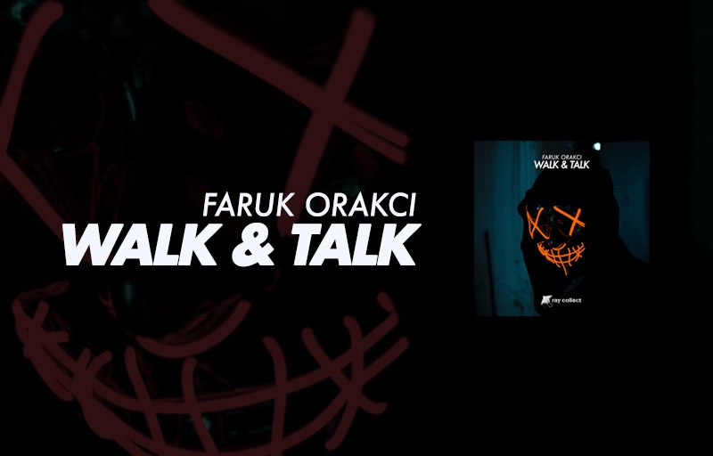 Walk & Talk – Faruk Orakci