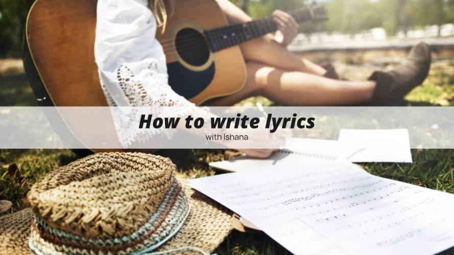 How to write lyrics with Ishana