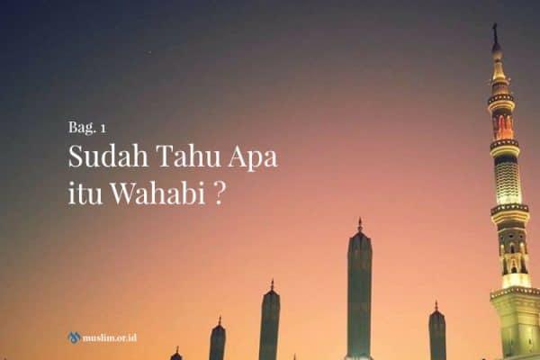 Apa itu Wahabi ? (Bag. 1)