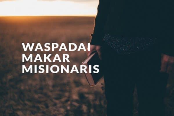 Waspadai Makar Misionaris Dalam Menyesatkan Ummat
