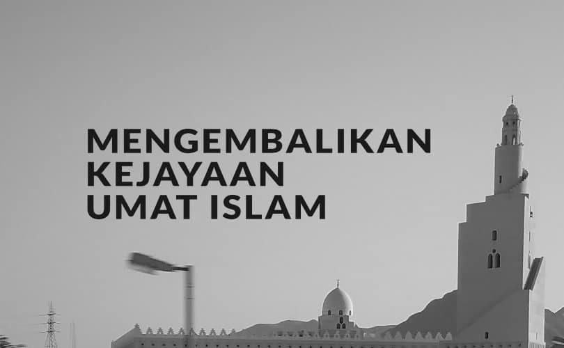 Mengembalikan Kejayaan Umat Islam