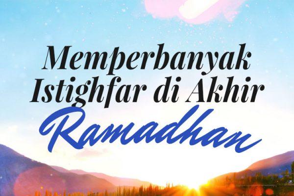Kajian Ramadhan 21: Memperbanyak Istighfar di Akhir Ramadhan