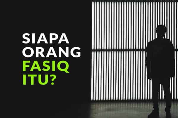 Fatwa Ulama: Siapa Orang Fasiq Itu?