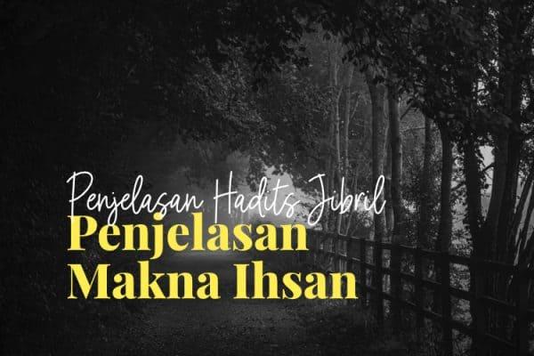 Penjelasan Hadits Jibril (3) : Makna Ihsan