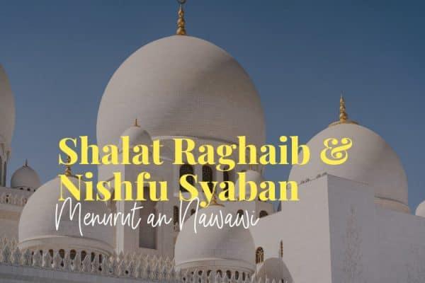Shalat Raghaib dan Nishfu Sya'ban Menurut An Nawawi