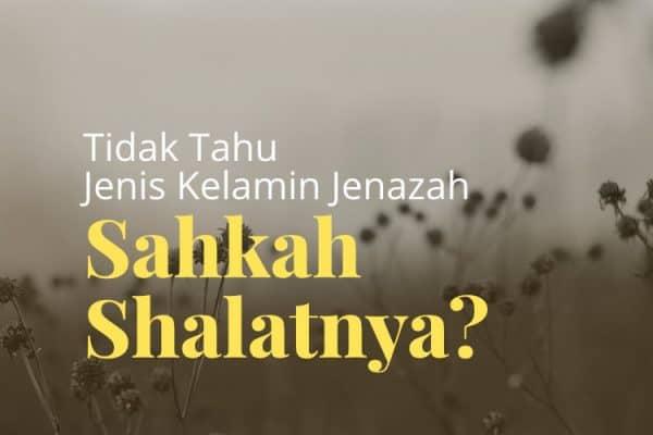 Menyalati Jenazah, Tapi Tak Tahu Jenis Kelaminnya, Sahkah Shalatnya?