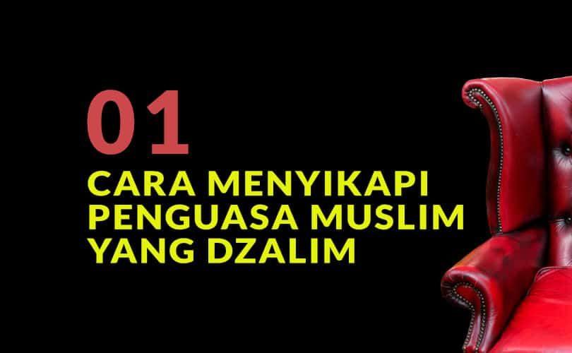 Petunjuk Nabi dalam Menyikapi Penguasa Muslim yang Dzalim (Bag. 1)