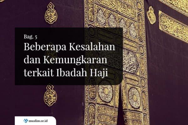 Beberapa Kesalahan dan Kemungkaran terkait Ibadah Haji (Bag. 5)