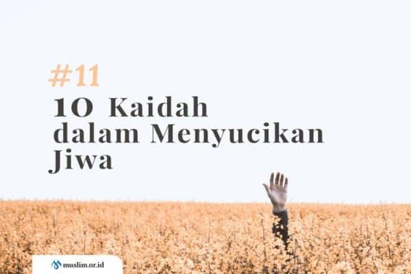 10 Kaidah dalam Menyucikan Jiwa (Bag. 11): Mengenali Hakikat Jiwa