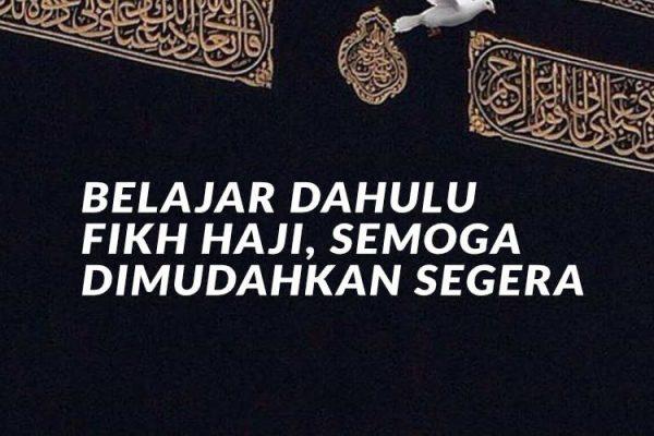 Belajar Dahulu Fikih Haji, Semoga Dimudahkan Segera