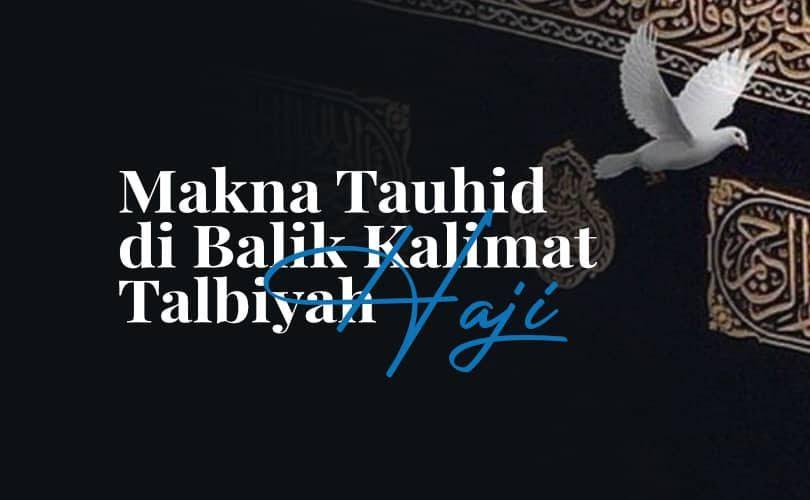 Makna Tauhid di Balik Kalimat Talbiyah Haji
